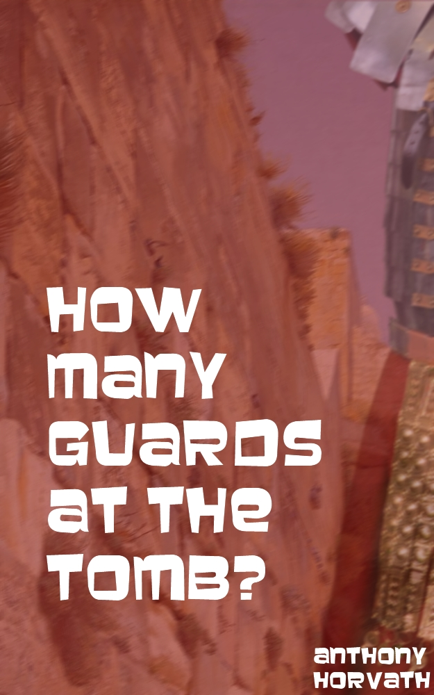 How many guards at Jesus' tomb? | SntJohnny.com